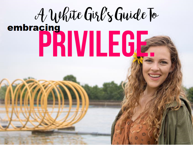 SERIES: A White girl's guide to embracingprivilege
